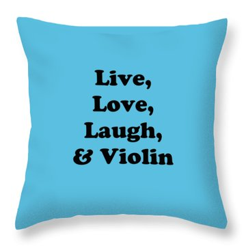 Live Love Laugh And Violin 5613.02 Throw Pillow