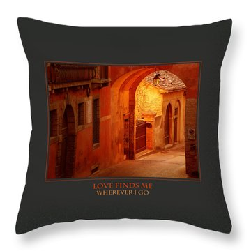 Love Finds Me Wherever I Go Throw Pillow by Donna Corless