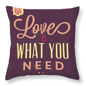Love Is What You Need Throw Pillow
