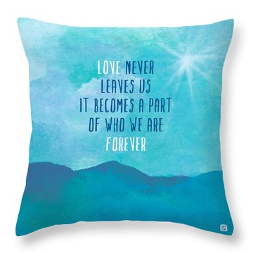 Love Never Leaves Throw Pillow