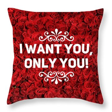 Love Quote I Want You Only You Throw Pillow