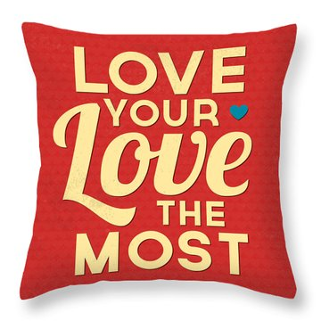 Love Your Love The Most Throw Pillow