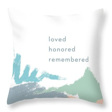 Loved Honored Rememberd- By Linda Woods Throw Pillow