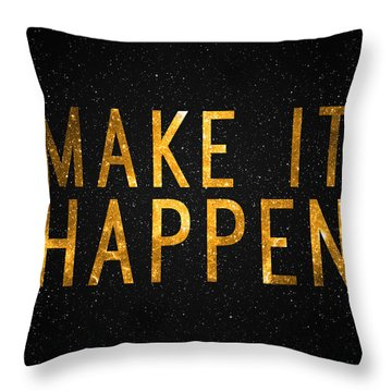 Make It Happen Throw Pillow by Taylan Apukovska