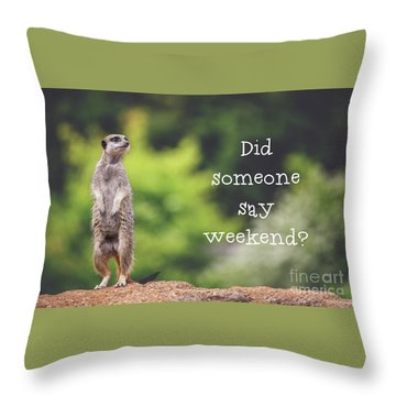 Meerkat Asking If It's The Weekend Yet Throw Pillow
