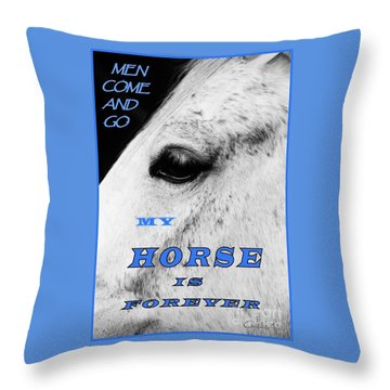 Men Come And Go - My Horse Is Forever Throw Pillow
