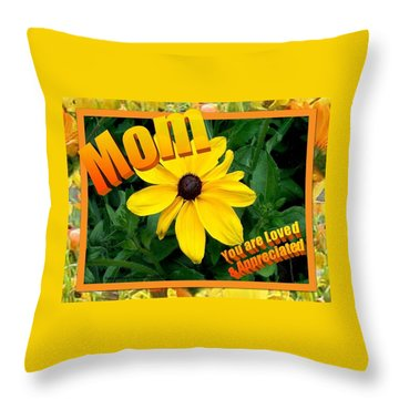 Throw Pillow featuring the digital art Mom You Are Loved And Appreciated by Sonya Nancy Capling-Bacle