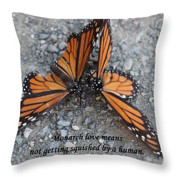 Monarch Love Means Not Getting Squished  Throw Pillow