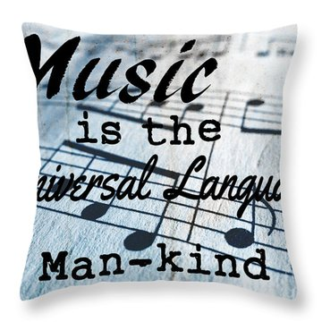 Music Is The Universal Language Of Man-kind Throw Pillow