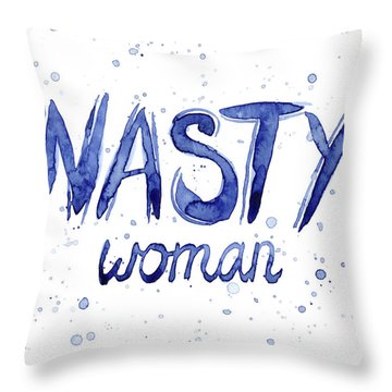 Nasty Woman Such A Nasty Woman Art Throw Pillow