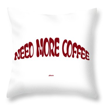 Need More Coffee Throw Pillow