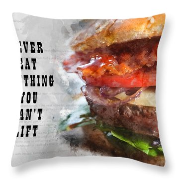 Never Eat Anything You Cant Lift Throw Pillow