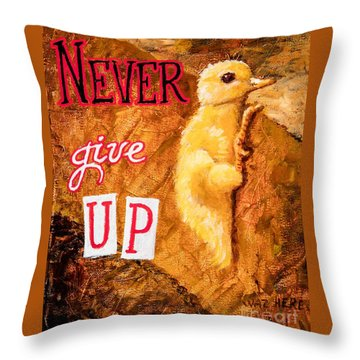 Never Give Up. Throw Pillow