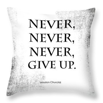 Never Never Never Give Up Quote Throw Pillow