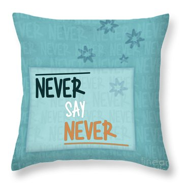 Never Say Never Throw Pillow