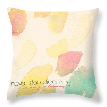 Never Stop Dreaming Doing Believing Throw Pillow