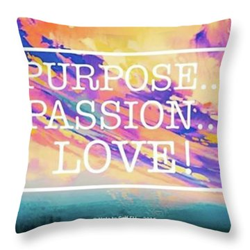 Purpose Passion Love - Quote Throw Pillow