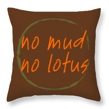 No Mud No Lotus Throw Pillow by Julie Niemela