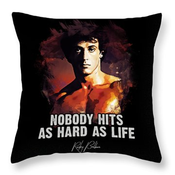 Nobody Hits As Hard As Life Throw Pillow