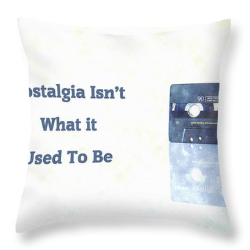 Nostalgia Isnt What It Used To Be Throw Pillow