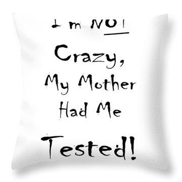 Not Crazy Throw Pillow by Elijah Knight
