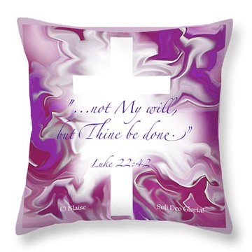 Not My Will But Thine Throw Pillow