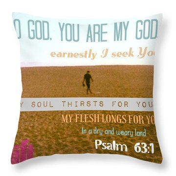 O God, You Are My God, Earnestly I Seek Throw Pillow