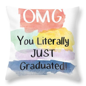 Omg You Literally Just Graduated Card- Art By Linda Woods Throw Pillow