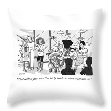 Once That Party Decides To Move To The Suburbs Throw Pillow