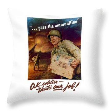 Pass The Ammunition -- Propaganda Poster Throw Pillow