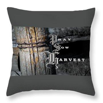 Pray Sow Harvest Throw Pillow