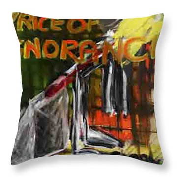 Price Of Ignorance Throw Pillow
