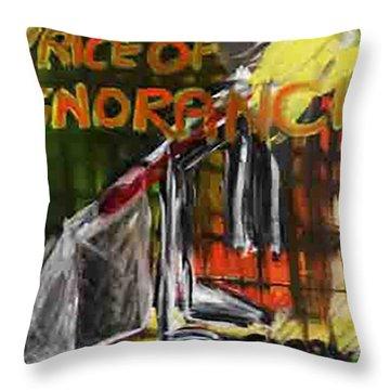Price Of Ignorance Throw Pillow