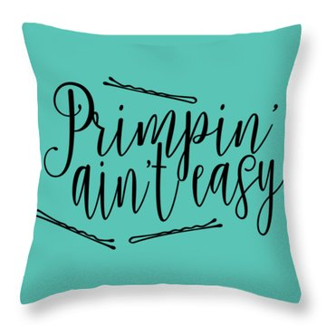 Primpin Ain't Easy Throw Pillow by Elizabeth Taylor