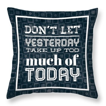 Quote Dont Let Yesterday Take Up Too Much Of Today Throw Pillow