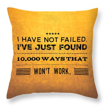 Quote I Have Not Failed I Have Just Found 10000 Ways That Wont Work Throw Pillow