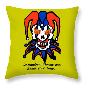 Remember Clowns Can Smell Your Fear Throw Pillow