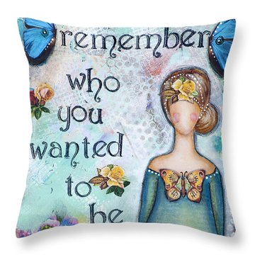 Throw Pillow featuring the mixed media Remember Who You Wanted To Be by Stanka Vukelic
