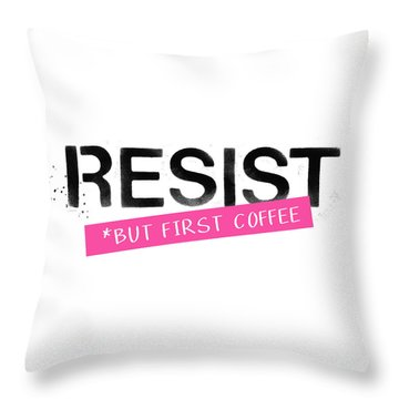 Throw Pillow featuring the mixed media Resist But First Coffee- Art By Linda Woods by Linda Woods