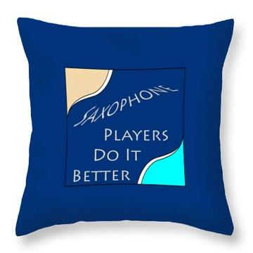Saxophone Players Do It Better 5643.02 Throw Pillow