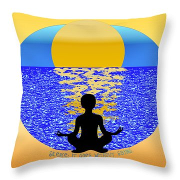 Silence It Goes Without Saying Throw Pillow
