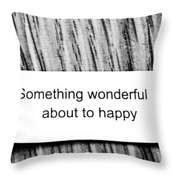 Something Wonderful Is About To Happy Throw Pillow