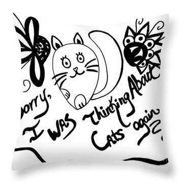 Sorry, I Was Thinking About Cats Again Throw Pillow