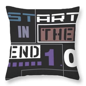 Start In The End Throw Pillow