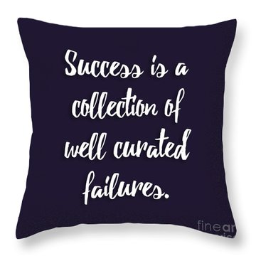 Success Is A Collection Of Well Curated Failures Throw Pillow