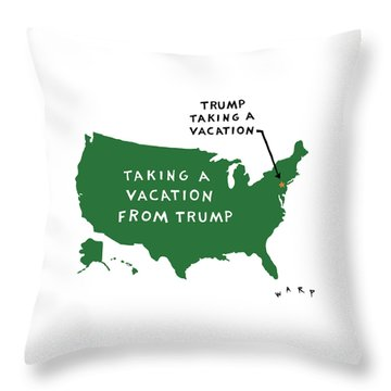 Taking A Vacation From Trump Throw Pillow