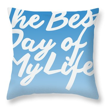 The Best Day Of My Life Throw Pillow