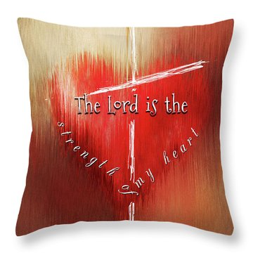 The Lord Is The Strength Of My Heart Throw Pillow