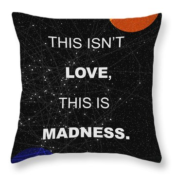 This Isnt Love This Is Madness Space Poster Throw Pillow