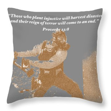 Those Who Plant Injustice Will Harvest Disaster Throw Pillow
